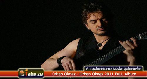 Orhan Ölmez - Orhan Ölmez 2011  FuLL Albüm