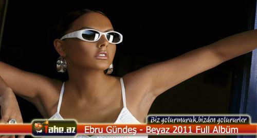 Ebru Gündeş - Beyaz 2011 Full Albüm