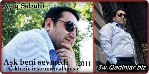 Aşıq Səbuhi - Aşk beni sevmedi / 2011 slow hit