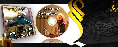 Furuği ağan yeni moizələri (2012-ci il) EKSKLUZIV