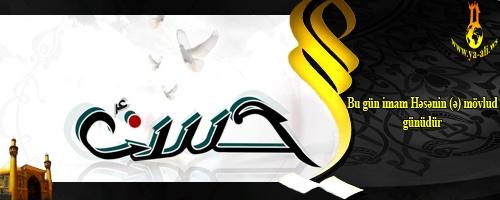 Bu gün imam Həsənin (ə) mövlud günüdür