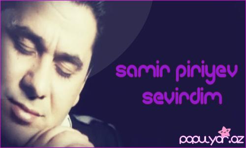 Samir Piriyev - Sevirdim