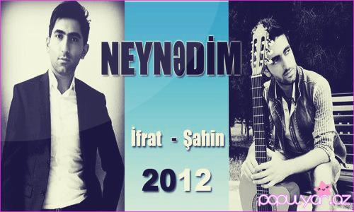 İfrat və Şahin-Neynədim   2012