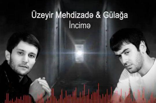 Üzeyir Mehdizadə və Gülağa Ağayev -İncimə (Mp3 Yeniləndi)