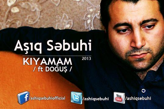 Aşıq Səbuhi - Kıyamam ( ft DOĞUŞ ) [2013 mp3]
