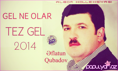 Əflatun Qubadov - Tez Gəl | 2014 | eXclusive