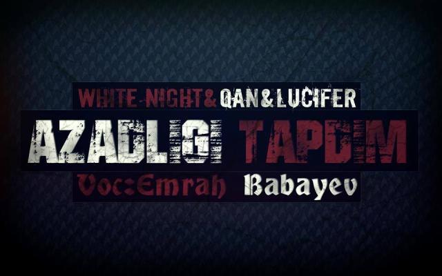 White Night & Qan & Lucifer &Əmrah Babayev - Azadlığı tapdım