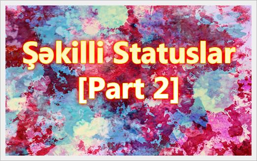 Şəkilli Statuslar[Part 2]