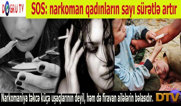 SOS: narkoman qadınların sayı sürətlə artır