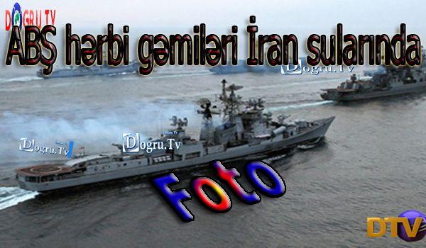 ABŞ hərbi gəmiləri İran sularında