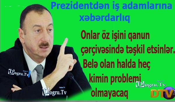 """Prezidentin iş adamlarından tələbi: """"Qanun çərçivəsində işləsinlər"""""""