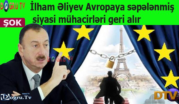 İlham Əliyev Avropaya səpələnmiş siyasi mühacirləri geri alacaq - ŞOK