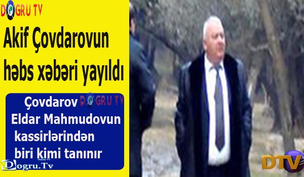 Akif Çovdarovun həbs xəbəri yayıldı
