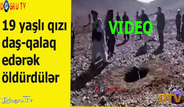 19 yaşlı qızı daş-qalaq edərək öldürdülər [Video]