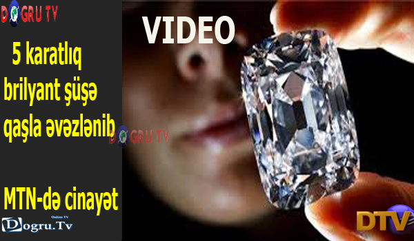 5 karatlıq brilyant şüşə qaşla əvəzlənib - MTN-də cinayət (Video)