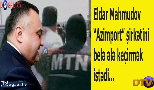 """Eldar Mahmudov """"Azimport"""" şirkətini belə ələ keçirmək istədi..."""