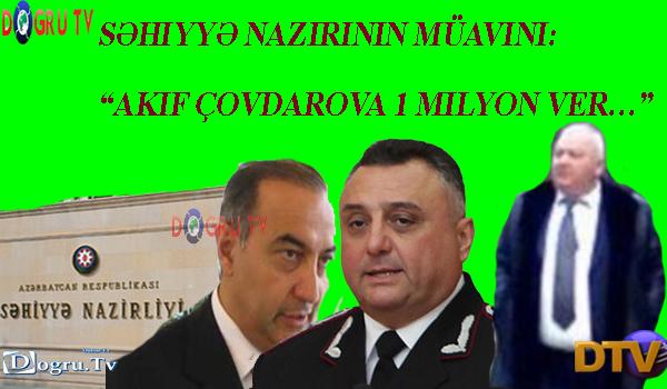 """Səhiyyə nazirinin müavini: """"Akif Çovdarova 1 milyon ver…"""""""