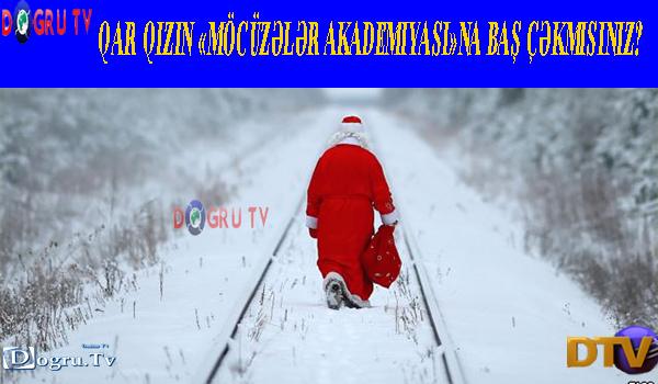 Qar qızın «Möcüzələr Akademiyası»na baş çəkmisiniz?