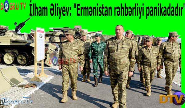 """İlham Əliyev: """"Ermənistan rəhbərliyi panikadadır"""""""