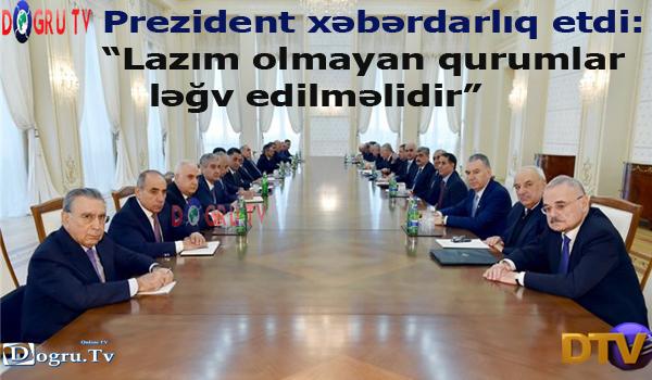 """""""Lazım olmayan qurumlar ləğv edilməlidir""""- Prezident xəbərdarlıq etdi"""