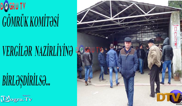 Gömrük Komitəsi Vergilər Nazirliyinə birləşdirilsə...