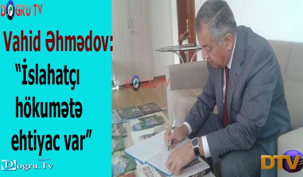 """Vahid Əhmədov: """"İslahatçı hökumətə ehtiyac var"""""""