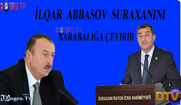 İlqar Abbasov Suraxanını xarabalığa çevirib – ARAŞDIRMA