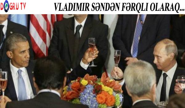 Vladimir səndən fərqli olaraq... Barak Obama