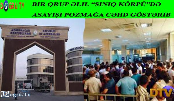 """Bir qrup əlil """"Sınıq Körpü""""də asayişi pozmağa cəhd göstərib"""