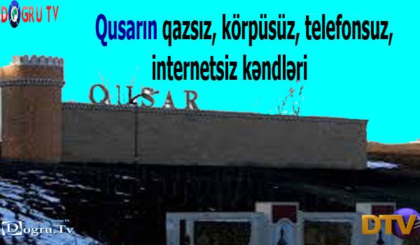 Qusarın Qazsız, körpüsüz, telefonsuz, internetsiz kəndləri