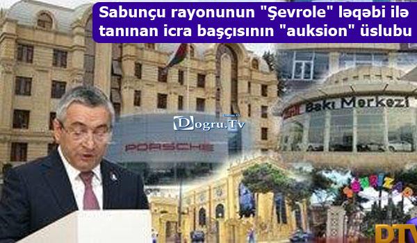 """Sabunçu rayonunun """"Şevrole"""" ləqəbi ilə tanınan icra başçısının """"auksion"""" üslubu"""