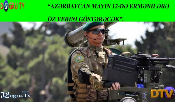 """""""Azərbaycan mayın 12-də ermənilərə öz yerini göstərəcək""""."""