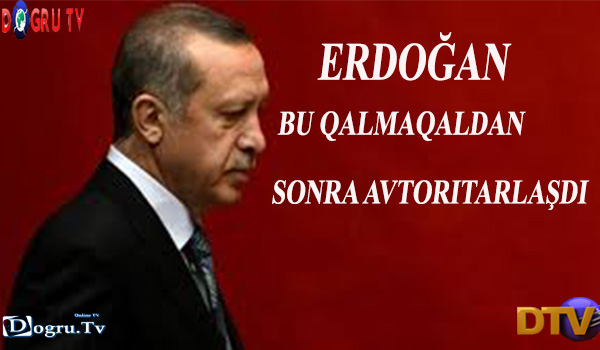 Erdoğan bu qalmaqaldan sonra avtoritarlaşdı