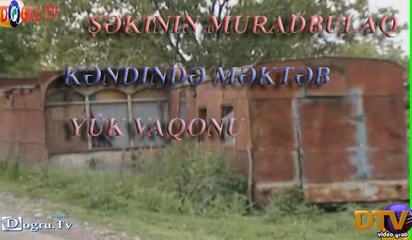Şəkinin Muradbulaq kəndində məktəb – yük vaqonu