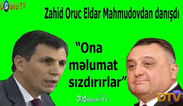 """""""Ona məlumat sızdırırlar"""" – Zahid Oruc Eldar Mahmudovdan danışdı"""