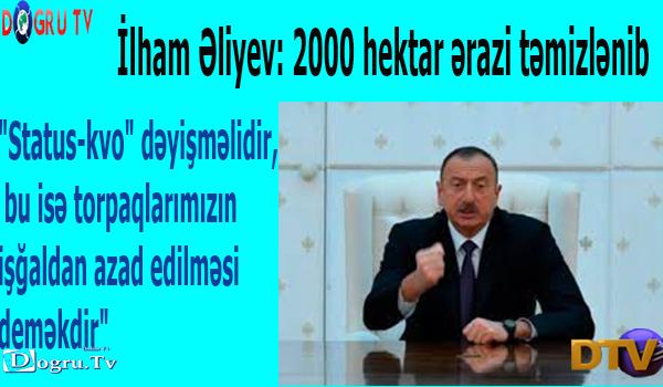 İlham Əliyev: 2000 hektar ərazi təmizlənib
