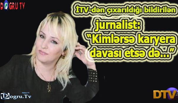 """İTV-dən çıxarıldığı bildirilən jurnalist: """"Kimlərsə karyera davası etsə də..."""""""