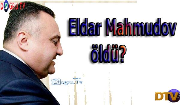 Eldar Mahmudov öldü?