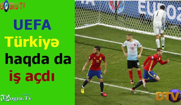 UEFA Türkiyə haqda da iş açdı