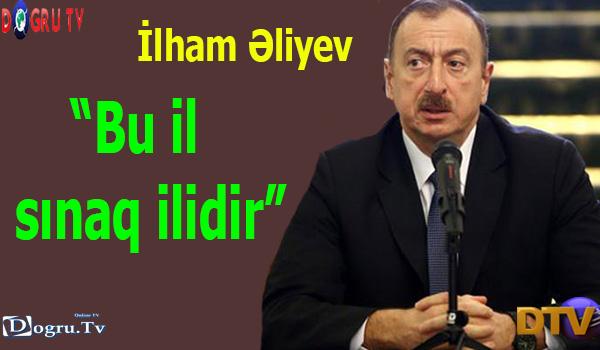 """""""Bu il sınaq ilidir"""" - İlham Əliyev"""
