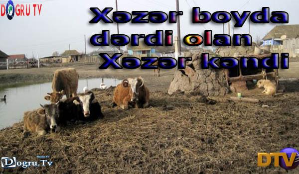 Xəzər boyda dərdi olan Xəzər kəndi