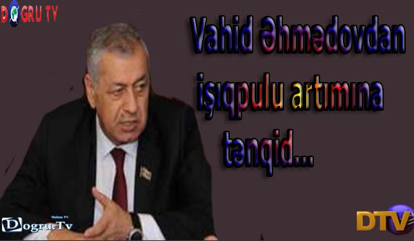 Vahid Əhmədovdan işıqpulu artımına tənqid...