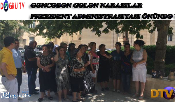 Gəncədən gələn narazılar Prezident Administrasiyası önündə VIDEO