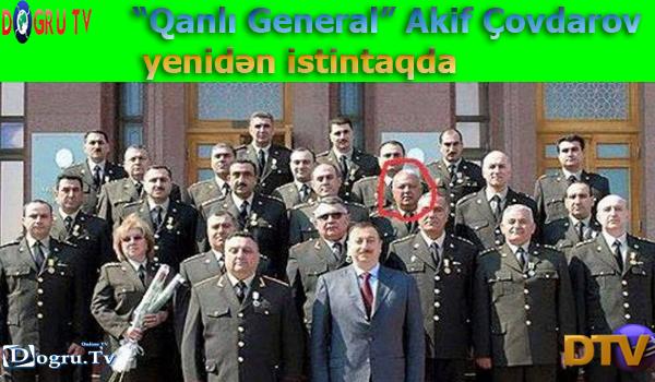 """""""Qanlı General"""" Akif Çovdarov yenidən istintaqda"""