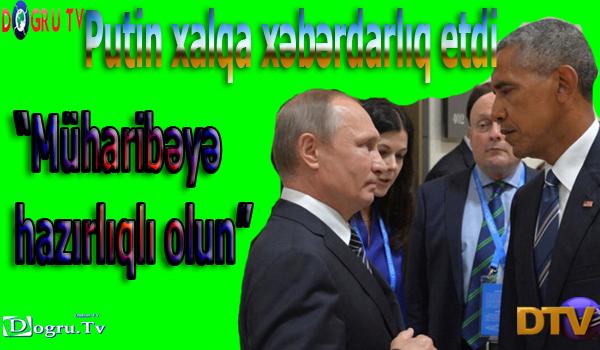 """Putin xalqa xəbərdarlıq etdi - """"Müharibəyə hazırlıqlı olun"""""""