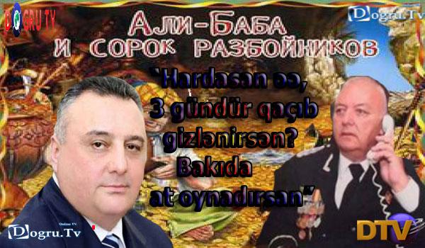 """""""Hardasan əə, 3 gündür qaçıb gizlənirsən? Bakıda at oynadırsan"""""""
