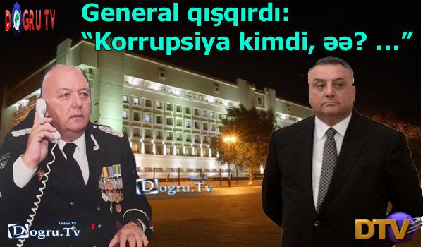 """General qışqırdı: """"Korrupsiya kimdi, əə? …"""""""