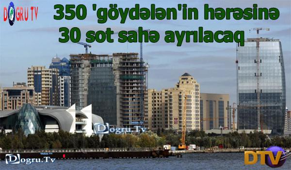 350 'göydələn'in hərəsinə 30 sot sahə ayrılacaq