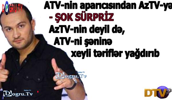 ATV-nin aparıcısından AzTV-yə  - ŞOK SÜRPRİZ AzTV-nin deyil də, ATV-ni şəninə xeyli təriflər yağdırıb