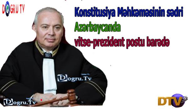 Konstitusiya Məhkəməsinin sədri Azərbaycanda vitse-prezident postu barədə